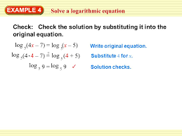example 4 solve a logarithmic equation check check the solution by substituting it into the
