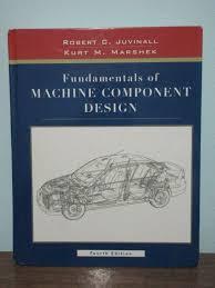 Juvinall Machine Design Pdf Fundamentals Of Machine Component Design 4th Edition By Robert C Juvinall