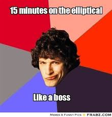 15 minutes on the elliptical... - Like a Boss Meme Generator ... via Relatably.com