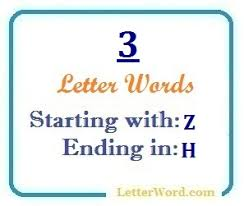 three letter words starting with z and ending in h