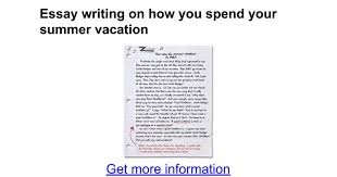 essay writing on how you spend your summer vacation google docs