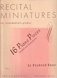 Recital Miniatures For Intermediate Grades - 16 Piano Pieces: Raymond Bauer:  Amazon.com: Books