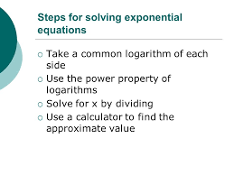 3 steps for solving exponential equations take a common logarithm of each side use the power property of logarithms solve for x by dividing use