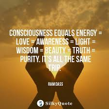 Beauty And Light Quotes Best of Ram Dass Quotes Consciousness Equals Energy = Love = Awareness