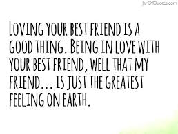 Quotes About Loving Your Best Friend Best Quotes For Being In Love With Your Best Friend With For Make