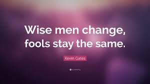 Kevin Gates Quote Wise Men Change Fools Stay The Same 24