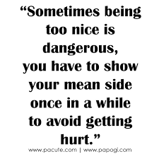 Being Nice Quotes Awesome Being Too Nice Avoid Getting Hurts Quotes