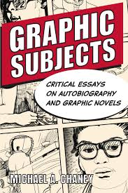 com graphic subjects critical essays on autobiography and com graphic subjects critical essays on autobiography and graphic novels wisconsin studies in autobiography 9780299251048 michael a chaney
