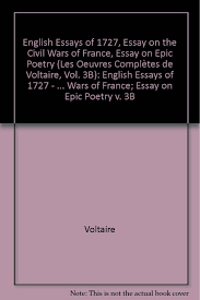 the complete works of voltaire english essays of essay on the complete works of voltaire english essays of 1727 essay on the civil wars of essay on epic poetry v 3b french edition voltaire