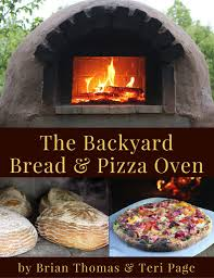the backyard bread pizza oven a step by step guide to building your own