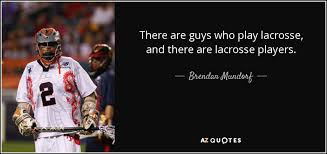 Lacrosse Quotes Extraordinary Brendan Mundorf Quote There Are Guys Who Play Lacrosse And There