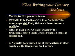 writing the literary analysis what is literary analysis it s when writing your literary analysis 1 write in the present tense