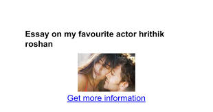 essay on my favourite actor hrithik roshan google docs