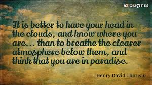Henry David Thoreau Quote It Is Better To Have Your Head In The Stunning Thoreau Quotes