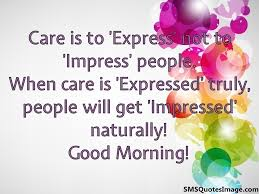Good Morning Sms Inspirational Quotes Best of Care Is To 'Express' Not To 'Impress' Good Morning SMS Quotes Image