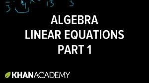 algebra linear equations 1 linear equations algebra i khan academy you