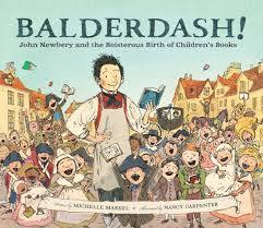 balderdash john newbery and the boisterous birth of children s books by mice markel ill
