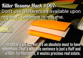 killer resume hack 007 don t use references available upon killer resume hack 007 don t use references available upon request sentence in resume