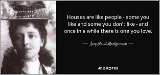 Quotes About Houses Lucy Maud Montgomery quote Houses are like people some you like 84