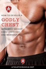 why bodyweight chest exercises how to develop ly chest