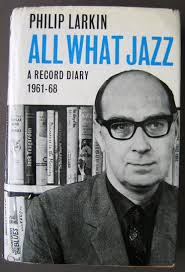 jazzfirst books all what jazz a record diary 1961 68 by philip larkin