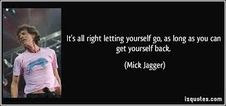 Letting Yourself Go Quotes Best of It's All Right Letting Yourself Go As Long As You Can Get Yourself
