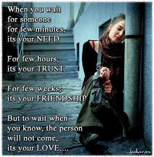 Quotes About Love And Friendship When You Wait for Someone for few MinutesIts Your Need Friendship 95
