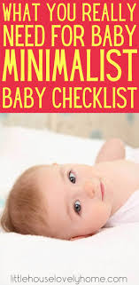 Baby Stuff Checklist Minimalist Baby Checklist What You Really Need For Baby