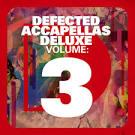 Defected Accapellas Deluxe, Vol. 3