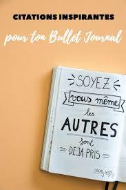 Des Citations Inspirantes Pour Ton Bullet Journal Journal Bullet