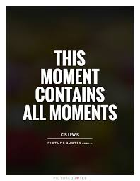 Moments Quotes New This Moment Contains All Moments Picture Quotes