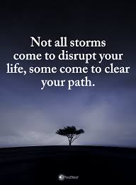 Quotes Not All Storms Come To Disrupt Your Life Some Come To Clear Interesting Path Quotes