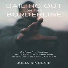 Amazon.com: Bailing Out on the Borderline: A Memoir of Loving and Leaving a  Spouse with Borderline Personality Disorder (Audible Audio Edition): Julia  Sinclair, Effie Bradley, Julia Sinclair: Audible Audiobooks