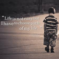 Life Is Not Easy But I Have To Choose Path Of My Life Inspire Me Simple My Life Is Not Easy Quotes