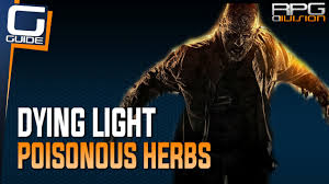 Dying Light Poisonous Herbs Dying Light Poisonous Herbs Quest Guide