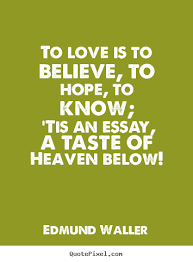 love quotes to love is to believe to hope to know tis an to love is to believe to hope to know tis an essay