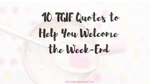 40 TGIF Quotes To Welcome The WeekEnd The Corporate Sister Gorgeous End Quotes