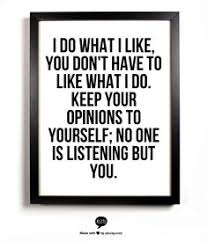 Keep Your Opinions To Yourself Quotes Best of 24 Best Opinions Images On Pinterest Words Thoughts And Funny Memes