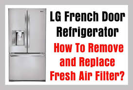 lg refrigerator air filter replacement. lg french door refrigerator - how to remove and replace fresh air filter lg replacement