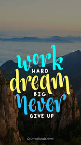 Work Hard Dream Big Never Give Up Quotesbook