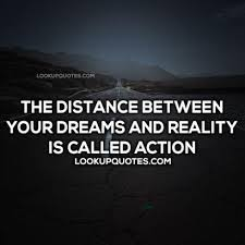 Dreams And Reality Quotes Best Of The Distance Between Your Dreams And Reality Is Called Action