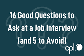 Good Questions To Ask The Interviewer 16 Good Questions To Ask At A Job Interview And 5 To Avoid