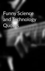 Funny Science And Technology Quotes Wattpad Classy Quotes On Technology