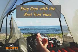 Stay Cool With The Best Tent Fans - Thrifty Outdoors ManThrifty ...