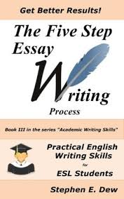 essay on writing process the 5 step essay writing process english essay writing skills for