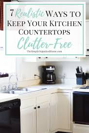 7 realistic ways to keep your kitchen countertops clutter free the rh thesimplyorganizedhome com clear plastic kitchen counter protector clear coat kitchen