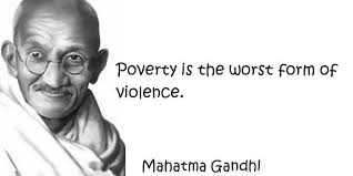 Poverty Is The Worst Form Of Violence Mahatma Gandhi Violence Delectable Poverty Quotes