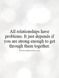 Strong Relationship Quotes All Relationships Have Problems It Just Depends If You Are 17