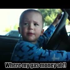 Gas Money by rd5710 - Meme Center via Relatably.com