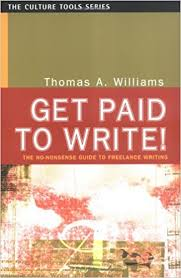 get paid to write the no nonsense guide to lance writing  get paid to write the no nonsense guide to lance writing thomas a williams 9781591810124 com books